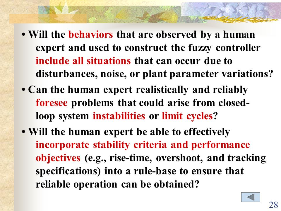 • Will the behaviors that are observed by a human expert and used to construct the fuzzy controller include all situations that can occur due to disturbances, noise, or plant parameter variations