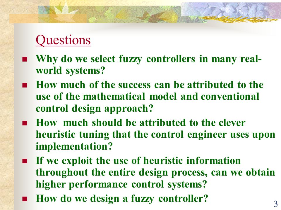 Questions Why do we select fuzzy controllers in many real-world systems
