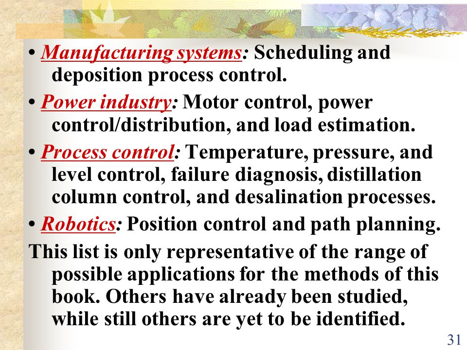 • Manufacturing systems: Scheduling and deposition process control.