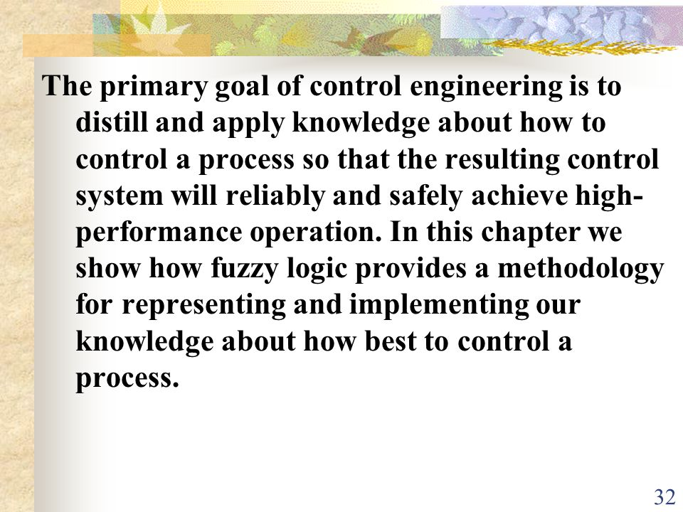 The primary goal of control engineering is to distill and apply knowledge about how to control a process so that the resulting control system will reliably and safely achieve high-performance operation.