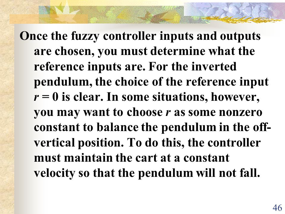 Once the fuzzy controller inputs and outputs are chosen, you must determine what the reference inputs are.