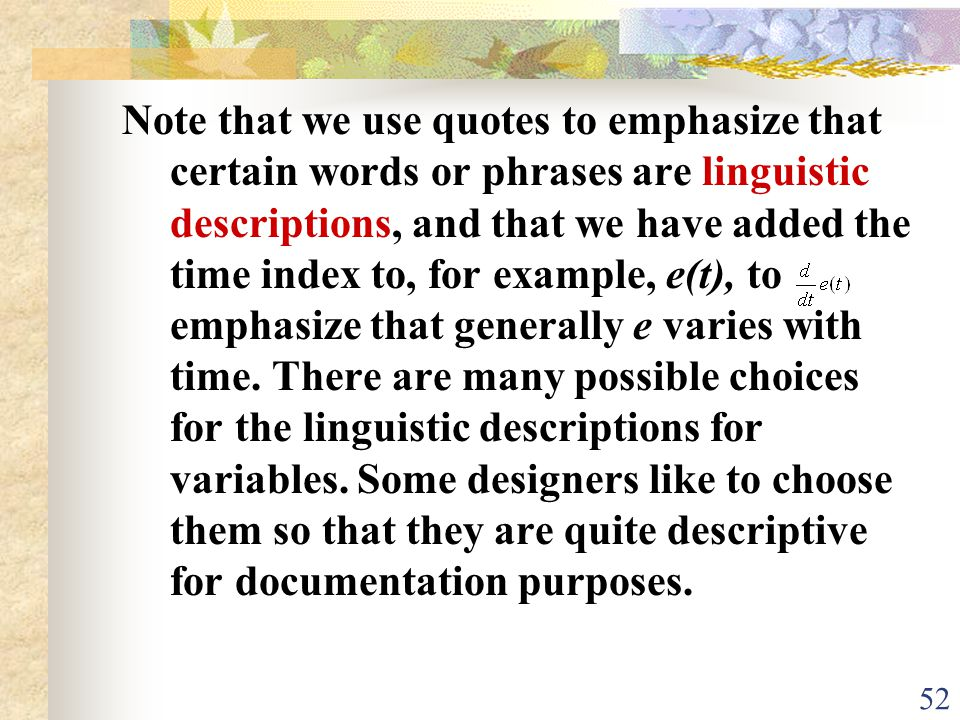 Note that we use quotes to emphasize that certain words or phrases are linguistic descriptions, and that we have added the time index to, for example, e(t), to emphasize that generally e varies with time.