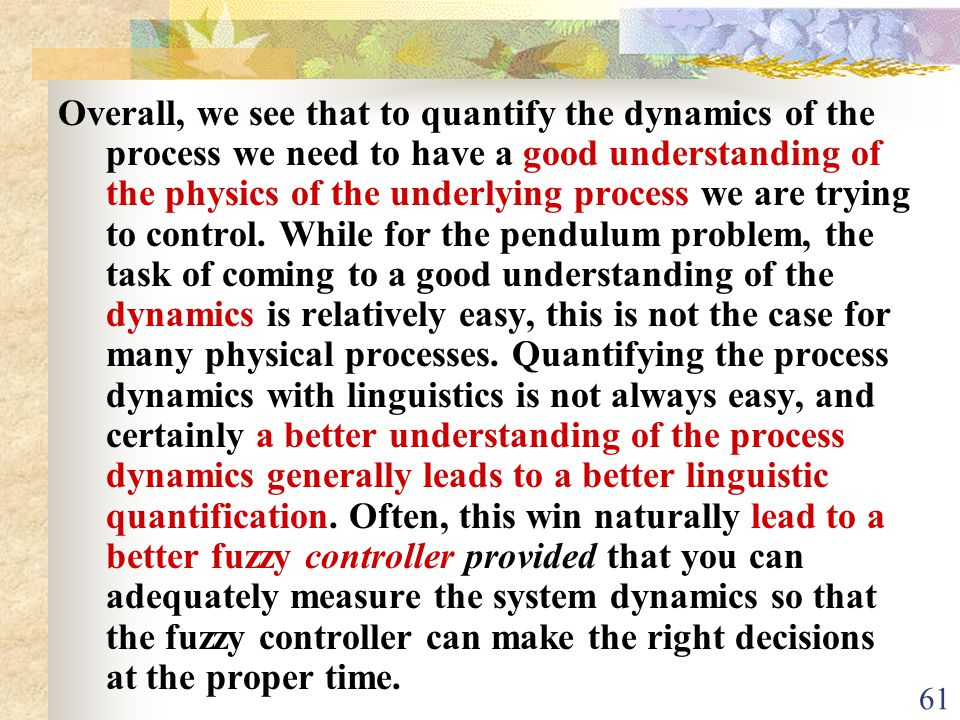 Overall, we see that to quantify the dynamics of the process we need to have a good understanding of the physics of the underlying process we are trying to control.