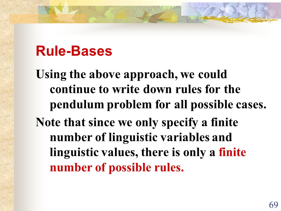 Rule-Bases Using the above approach, we could continue to write down rules for the pendulum problem for all possible cases.