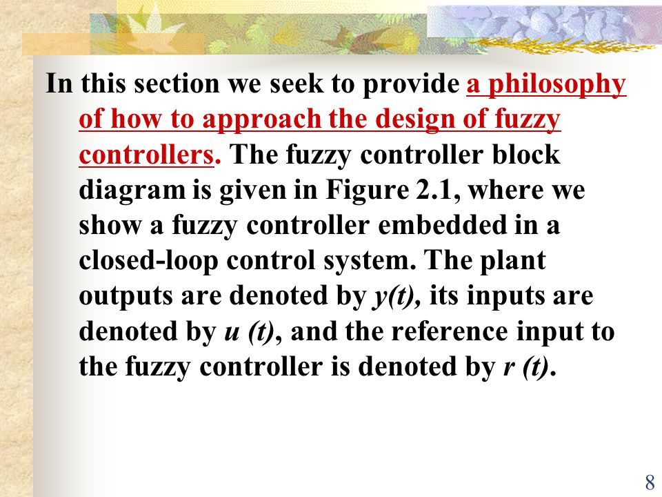 In this section we seek to provide a philosophy of how to approach the design of fuzzy controllers.