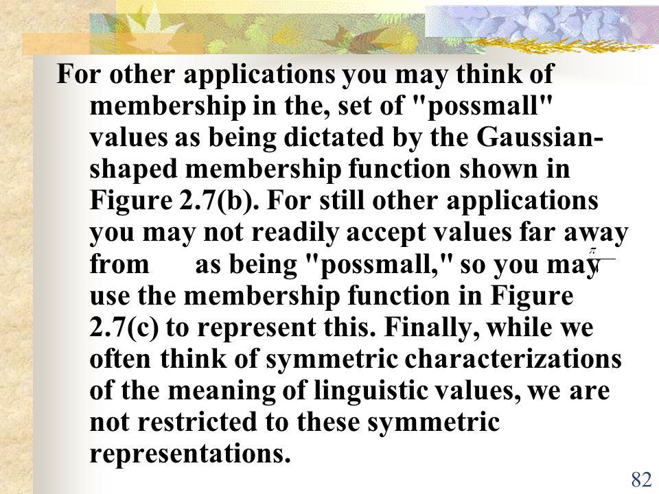 For other applications you may think of membership in the, set of possmall values as being dictated by the Gaussian-shaped membership function shown in Figure 2.7(b).