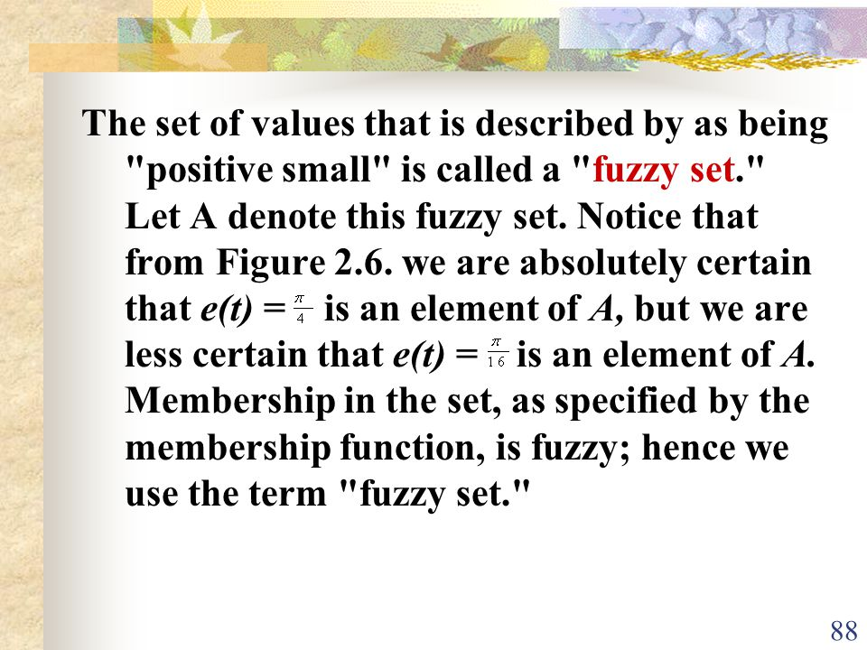 The set of values that is described by as being positive small is called a fuzzy set. Let A denote this fuzzy set.