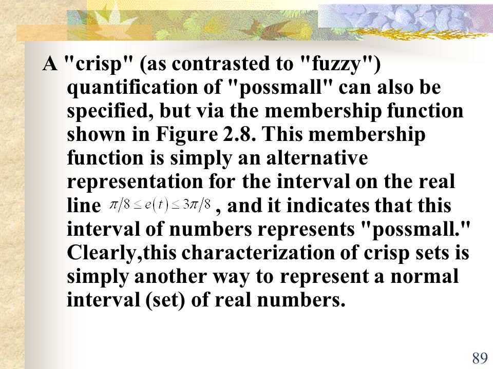 A crisp (as contrasted to fuzzy ) quantification of possmall can also be specified, but via the membership function shown in Figure 2.8.