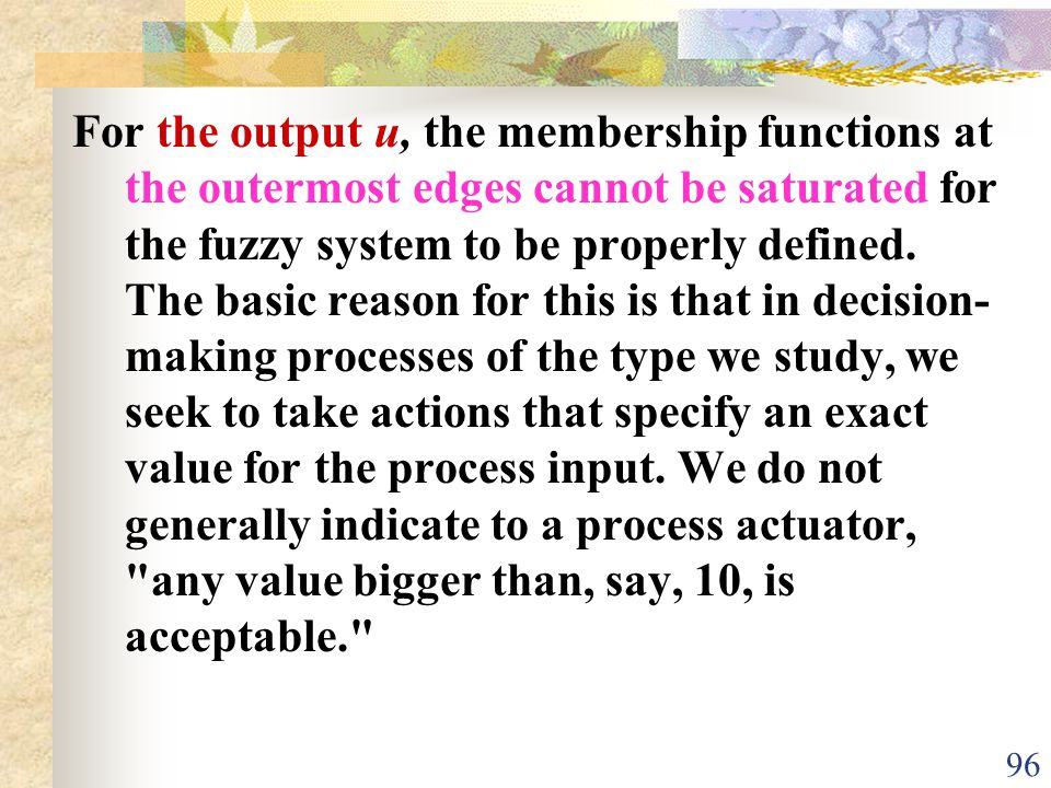 For the output u, the membership functions at the outermost edges cannot be saturated for the fuzzy system to be properly defined.