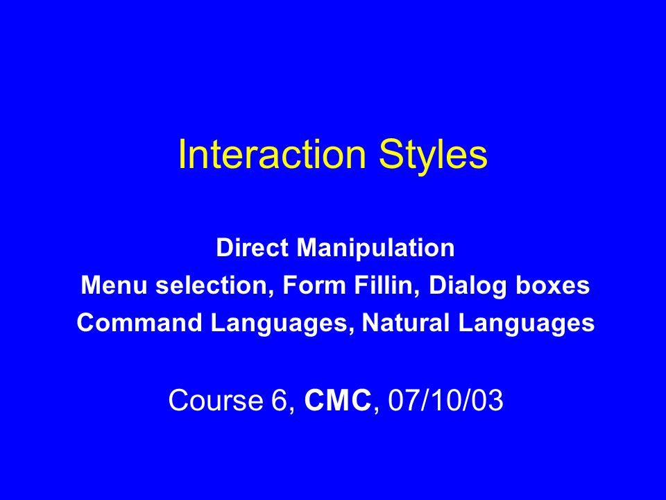 Interaction Styles Course 6, CMC, 07/10/03 Direct Manipulation