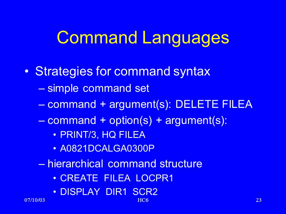 Command Languages Strategies for command syntax simple command set