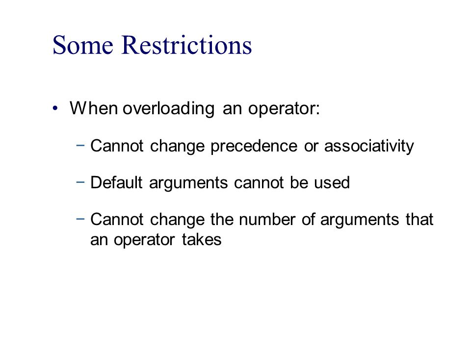 Some Restrictions When overloading an operator: