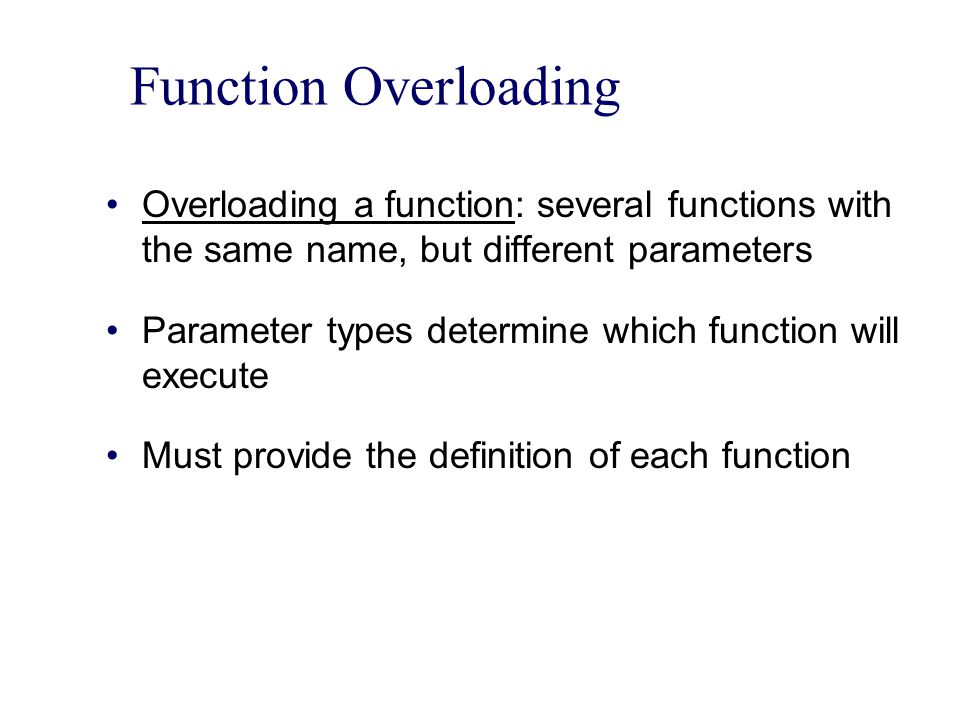 Function Overloading Overloading a function: several functions with the same name, but different parameters.