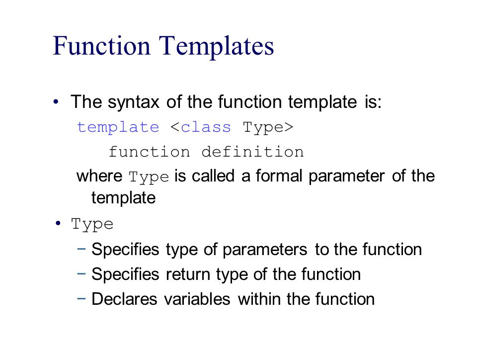 Function Templates The syntax of the function template is: Type