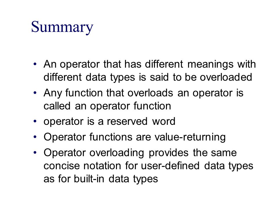 Summary An operator that has different meanings with different data types is said to be overloaded.
