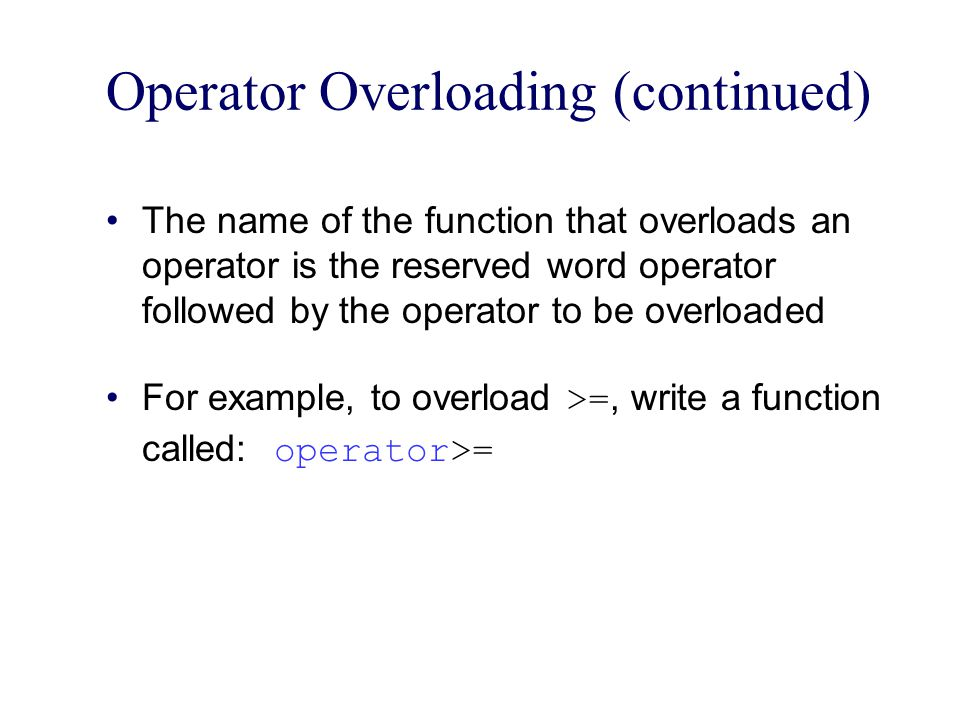 Operator Overloading (continued)