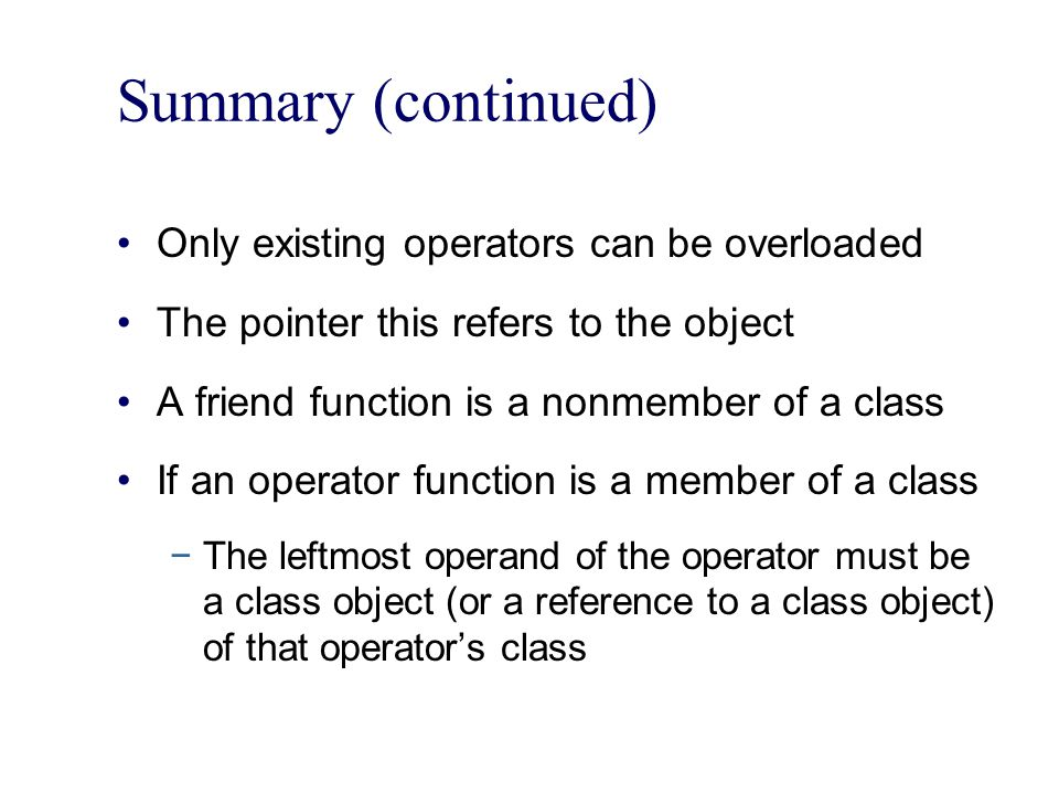 Summary (continued) Only existing operators can be overloaded