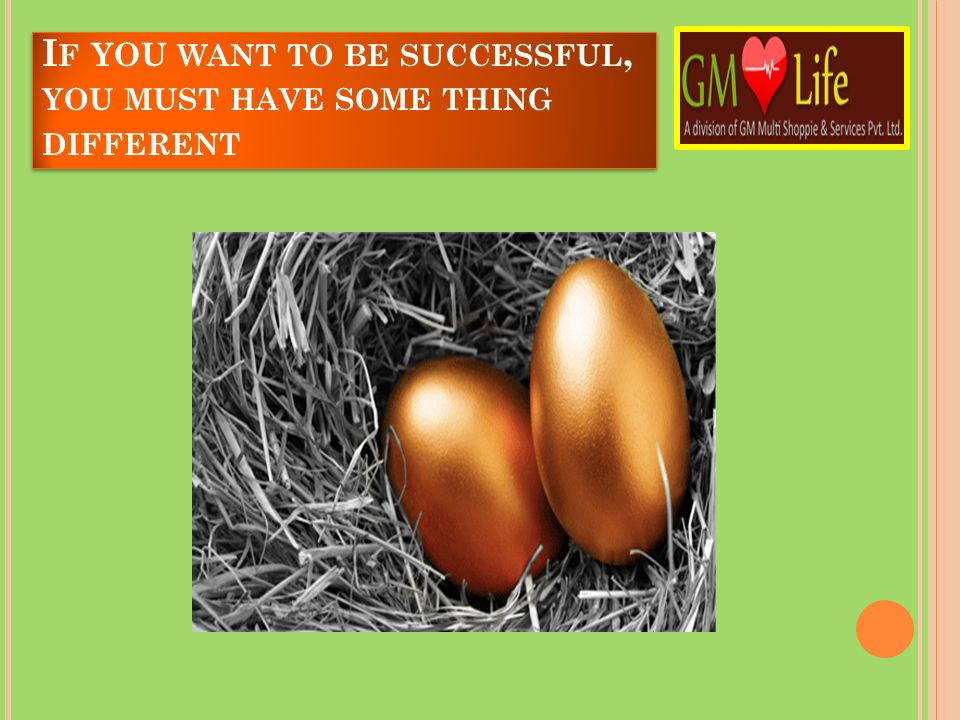 If YOU want to be successful, you must have some thing different