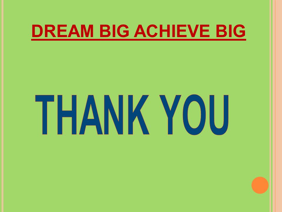 DREAM BIG ACHIEVE BIG THANK YOU