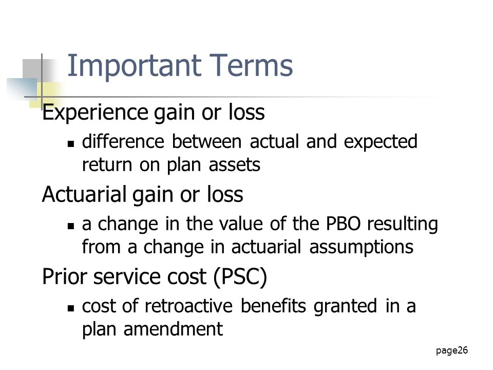 Important Terms Experience gain or loss Actuarial gain or loss
