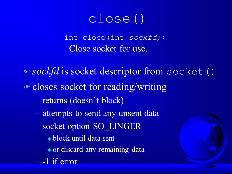 close() Close socket for use. int close(int sockfd);