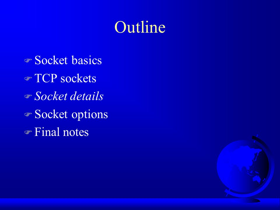 Outline Socket basics TCP sockets Socket details Socket options
