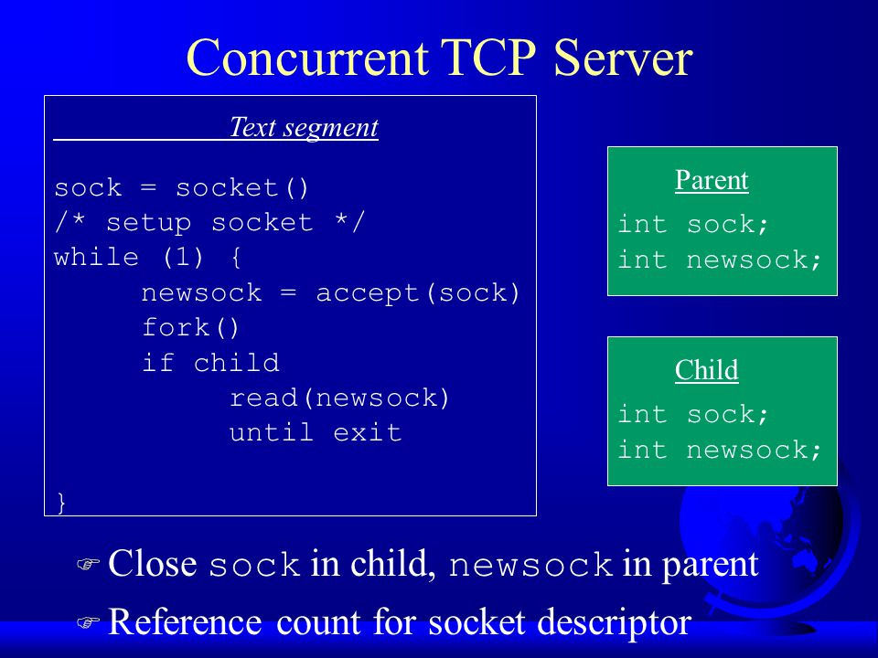 Concurrent TCP Server Text segment sock = socket() /* setup socket */