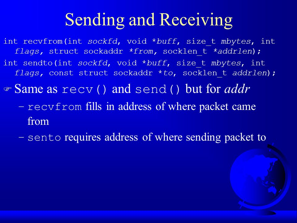 Sending and Receiving Same as recv() and send() but for addr