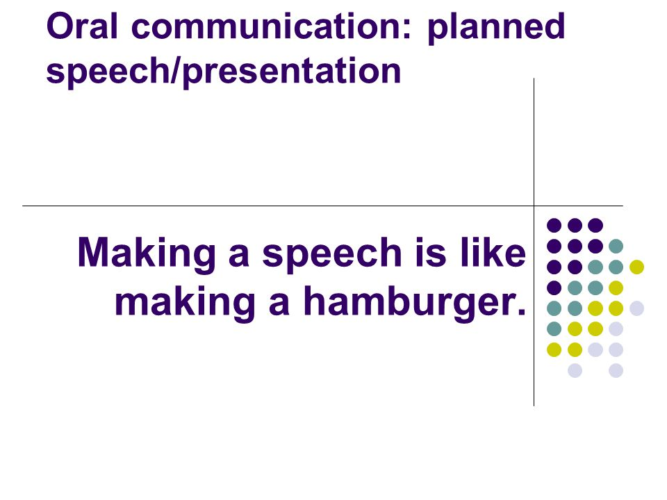 Making a speech is like making a hamburger.