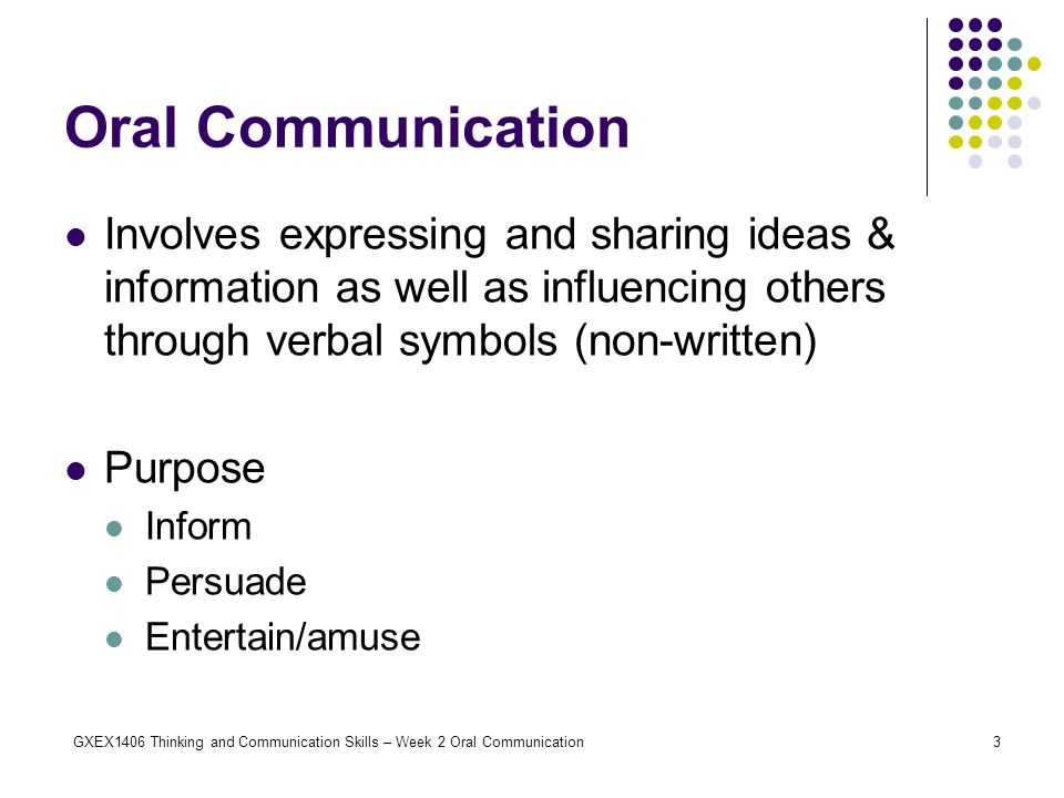 Oral Communication Involves expressing and sharing ideas & information as well as influencing others through verbal symbols (non-written)