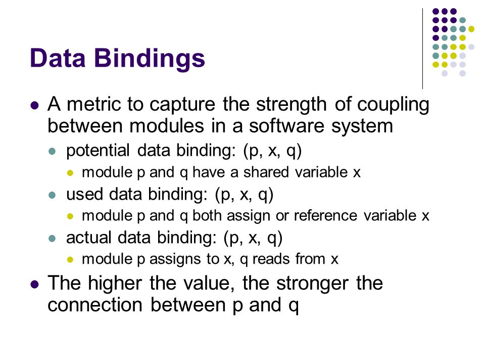 Data Bindings A metric to capture the strength of coupling between modules in a software system. potential data binding: (p, x, q)