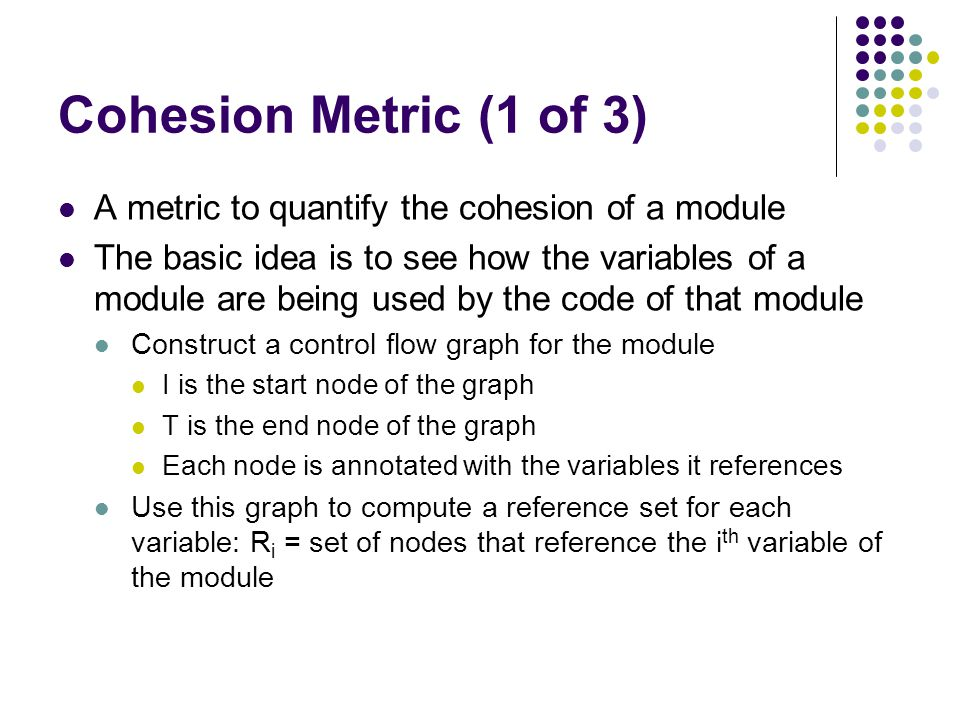 Cohesion Metric (1 of 3) A metric to quantify the cohesion of a module