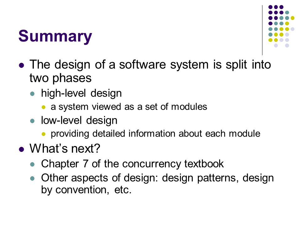 Summary The design of a software system is split into two phases