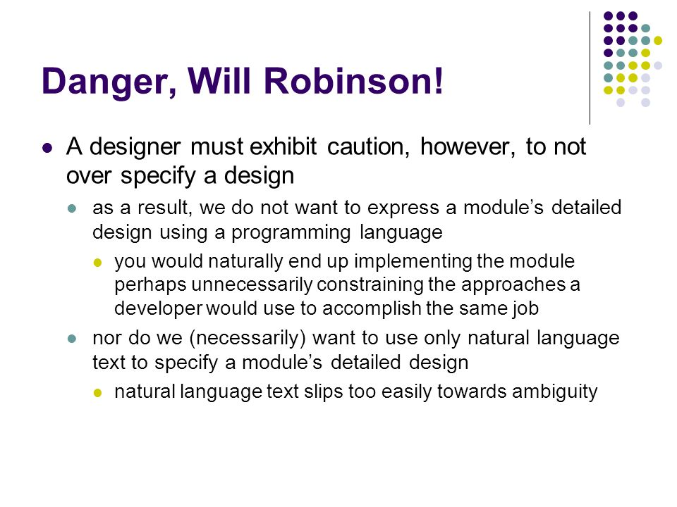 Danger, Will Robinson! A designer must exhibit caution, however, to not over specify a design.