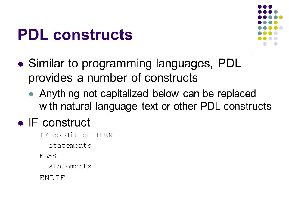 PDL constructs Similar to programming languages, PDL provides a number of constructs.