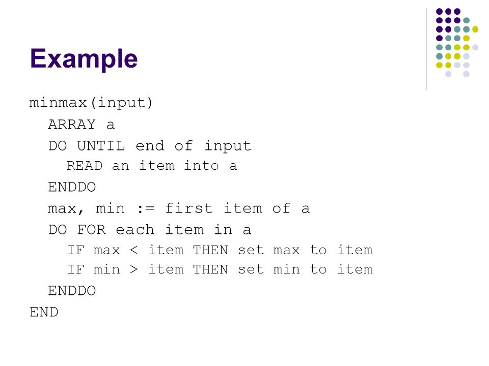Example minmax(input) ARRAY a DO UNTIL end of input ENDDO
