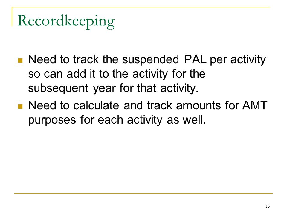 Recordkeeping Need to track the suspended PAL per activity so can add it to the activity for the subsequent year for that activity.