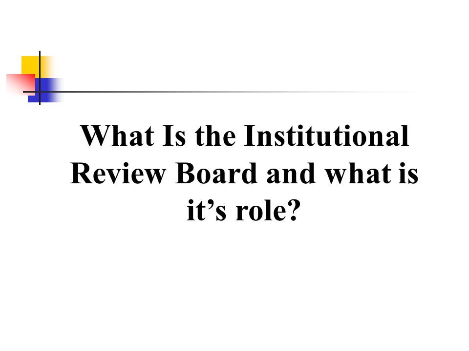 What Is the Institutional Review Board and what is it's role