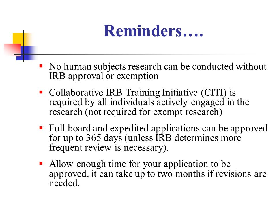 Reminders…. No human subjects research can be conducted without IRB approval or exemption.