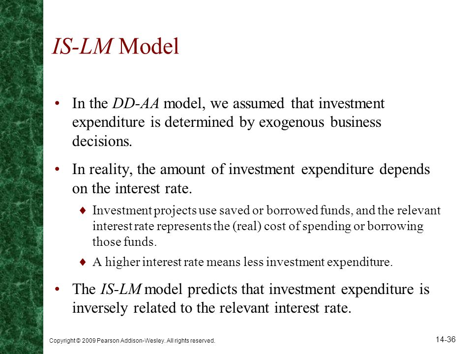 IS-LM Model In the DD-AA model, we assumed that investment expenditure is determined by exogenous business decisions.