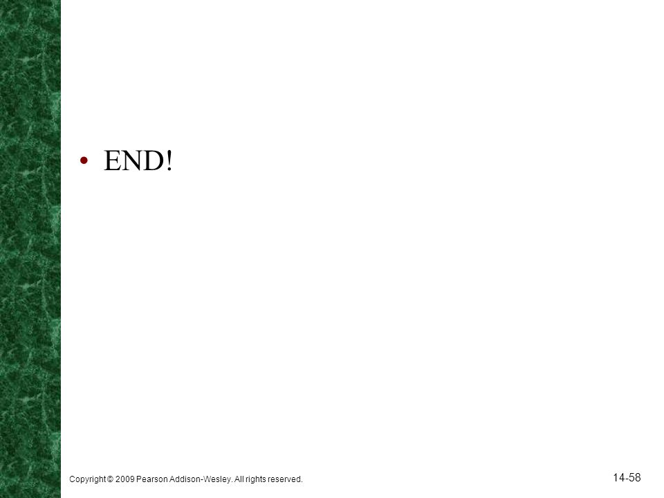 END! Copyright © 2009 Pearson Addison-Wesley. All rights reserved.