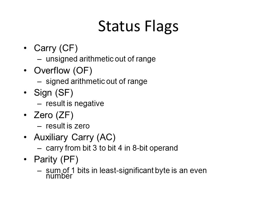 Status Flags Carry (CF) Overflow (OF) Sign (SF) Zero (ZF)