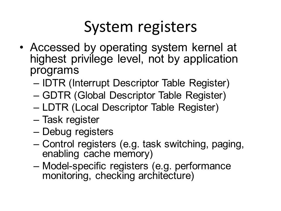 System registers Accessed by operating system kernel at highest privilege level, not by application programs.