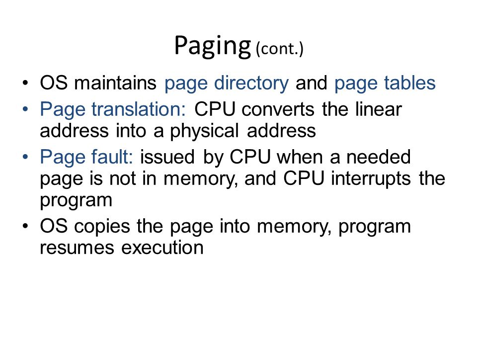 Paging (cont.) OS maintains page directory and page tables