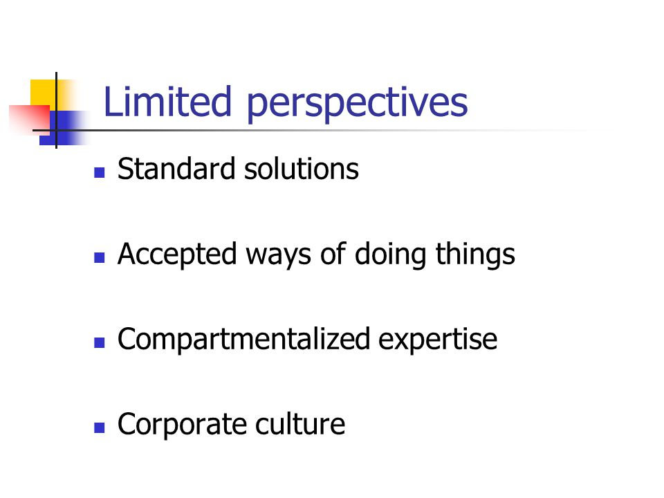 Limited perspectives Standard solutions Accepted ways of doing things