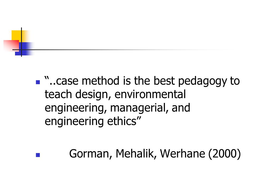 ..case method is the best pedagogy to teach design, environmental engineering, managerial, and engineering ethics