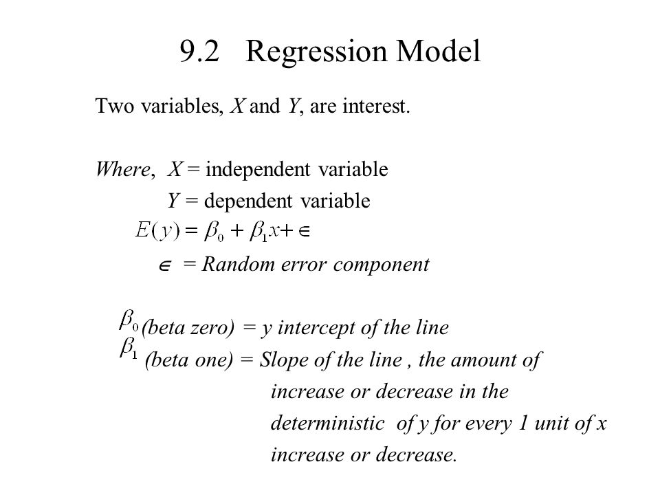 9.2 Regression Model Two variables, X and Y, are interest.