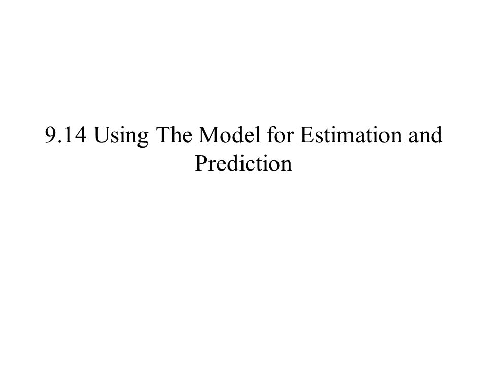 9.14 Using The Model for Estimation and Prediction