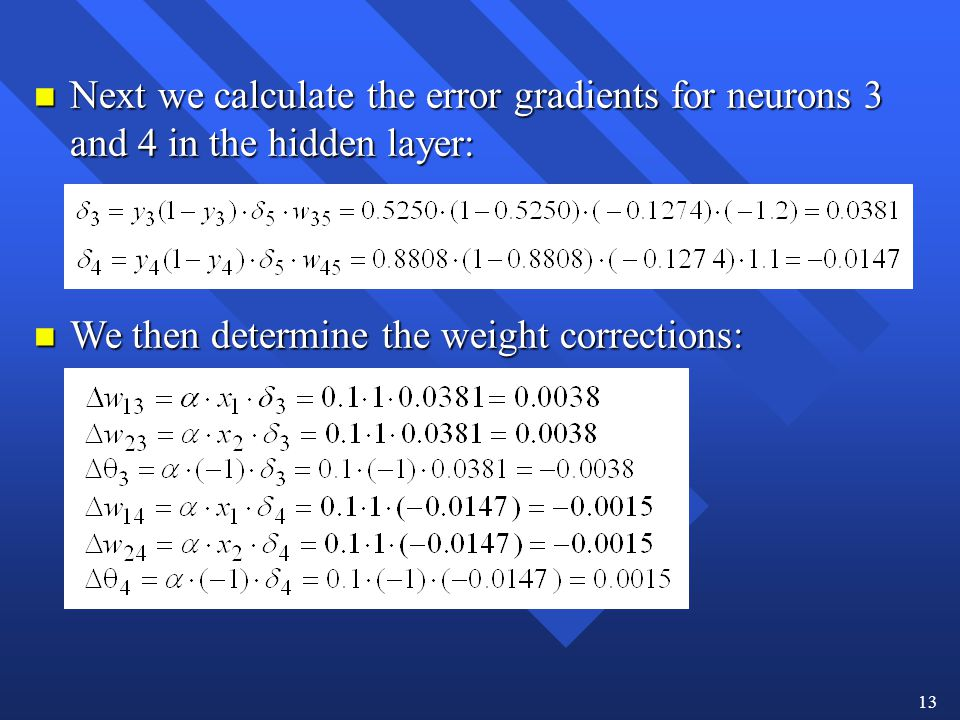 Next we calculate the error gradients for neurons 3 and 4 in the hidden layer: