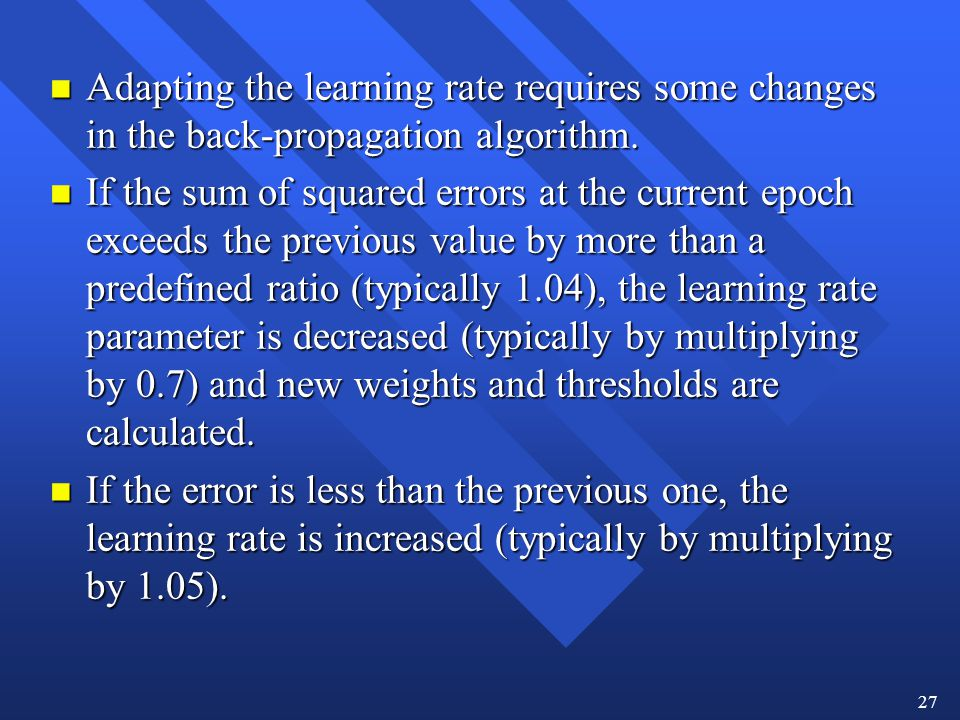 Adapting the learning rate requires some changes in the back-propagation algorithm.